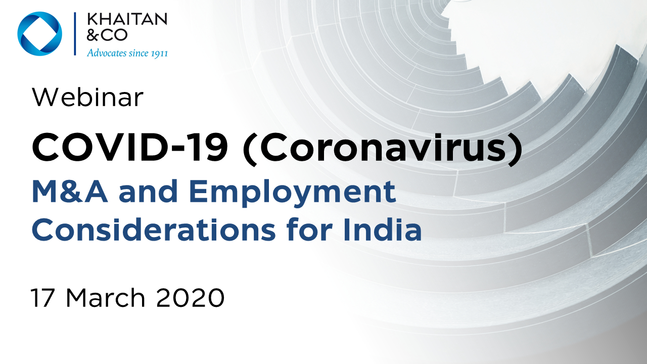 Khaitan & Co Webinar | COVID-19 (Coronavirus) - M&A and Employment Considerations for India