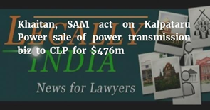 Khaitan acts for Kalpataru Power on sale of power transmission biz for $476m