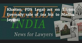 Khaitan acts on $0.9m Eveready sale of tea biz to Madhu Jayanti