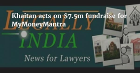 Khaitan acts on $7.5m fundraise for MyMoneyMantra