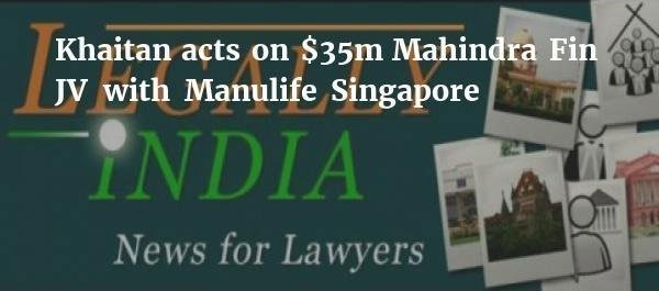 Khaitan acts on $35m Mahindra Fin JV with Manulife Singapore